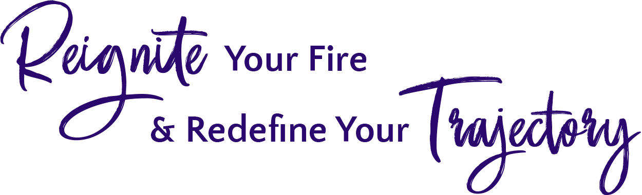 Reignite your fire and Redefine your trajectory